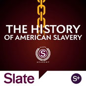 Podcast Slate Academy: The History of American Slavery