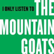 Podcast I Only Listen to the Mountain Goats