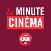 Podcast La Minute Cinéma OUI FM
