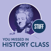Podcast Stuff you missed in history class